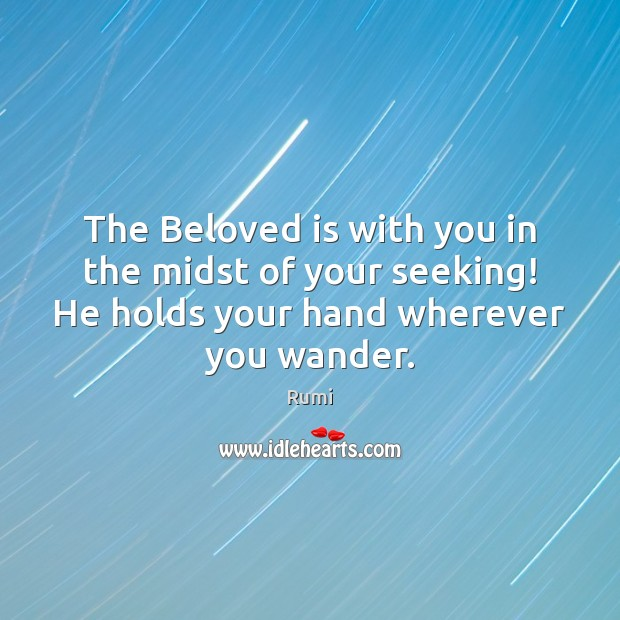 Image, The Beloved is with you in the midst of your seeking! He