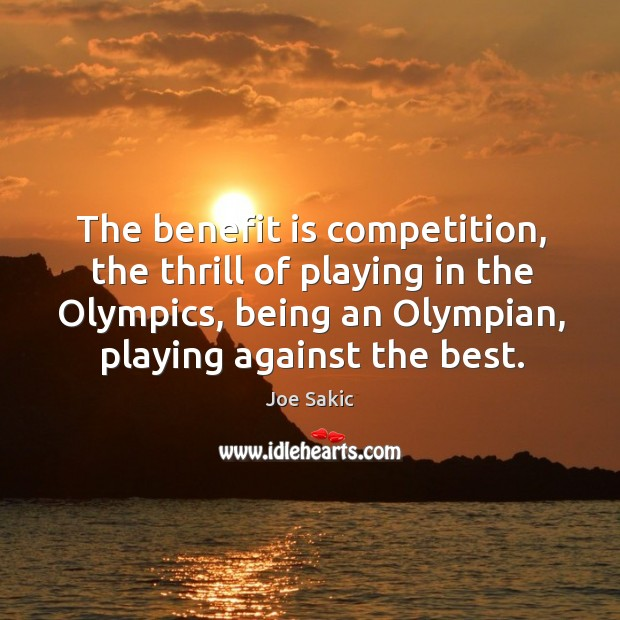 Image, The benefit is competition, the thrill of playing in the olympics, being an olympian, playing against the best.