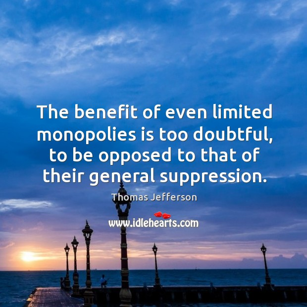 The benefit of even limited monopolies is too doubtful, to be opposed Image