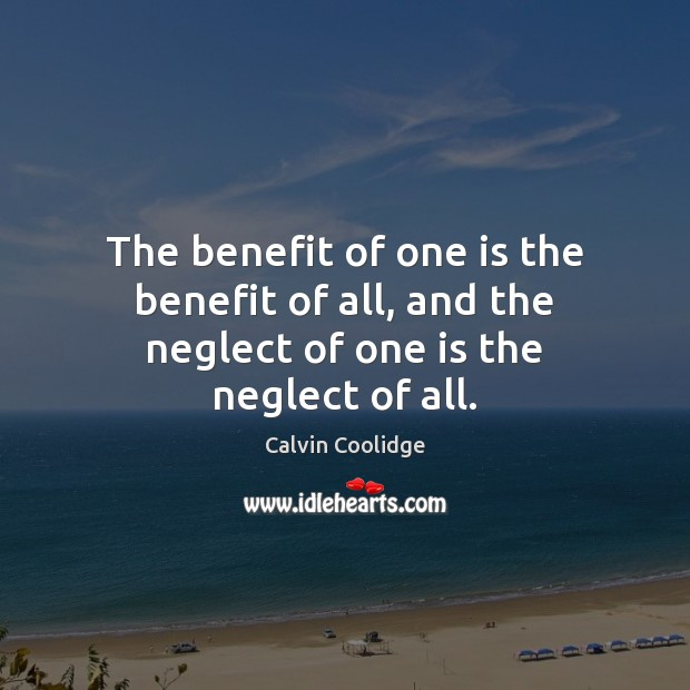 The benefit of one is the benefit of all, and the neglect of one is the neglect of all. Image
