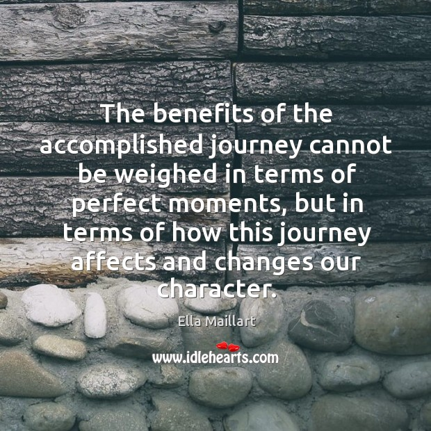 Image, The benefits of the accomplished journey cannot be weighed in terms of perfect moments