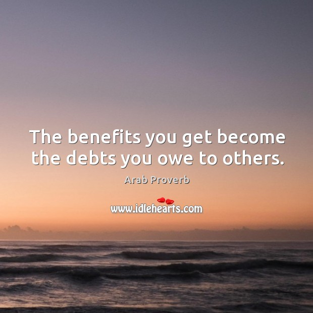 Image, The benefits you get become the debts you owe to others.