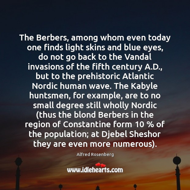 The Berbers, among whom even today one finds light skins and blue Alfred Rosenberg Picture Quote