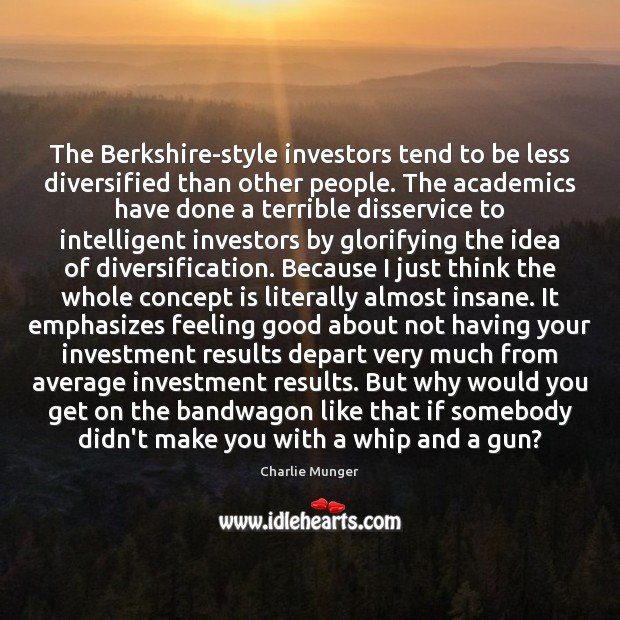 The Berkshire-style investors tend to be less diversified than other people. The Image