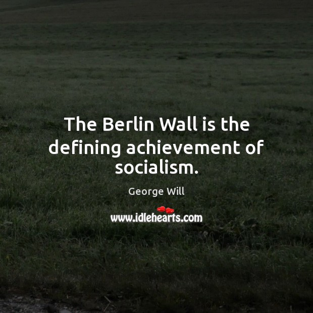 The Berlin Wall is the defining achievement of socialism. Image