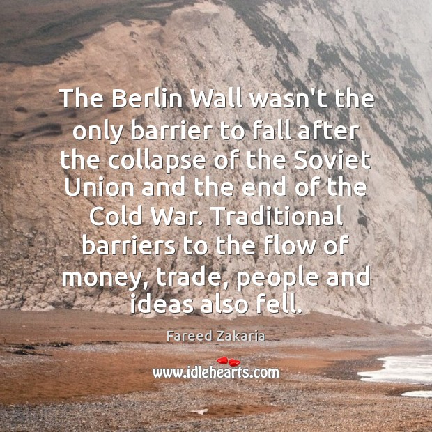 The Berlin Wall wasn't the only barrier to fall after the collapse Fareed Zakaria Picture Quote