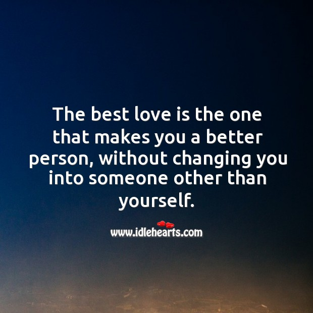 The best & greatest love is the one that makes you a better person, without changing you. Best Love Quotes Image