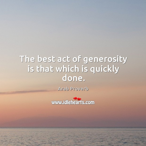 Image, The best act of generosity is that which is quickly done.