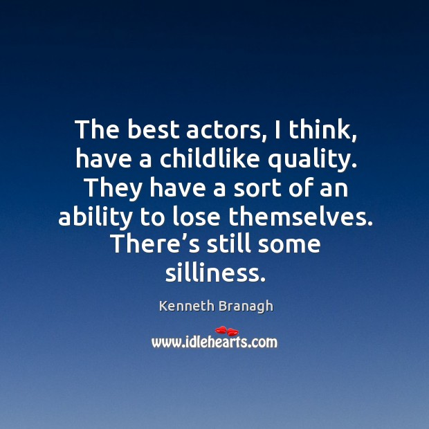 The best actors, I think, have a childlike quality. They have a sort of an ability to lose themselves. Image