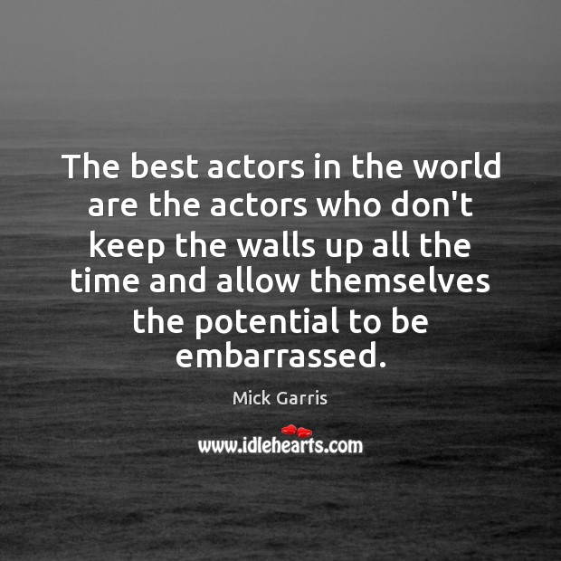 The best actors in the world are the actors who don't keep Image