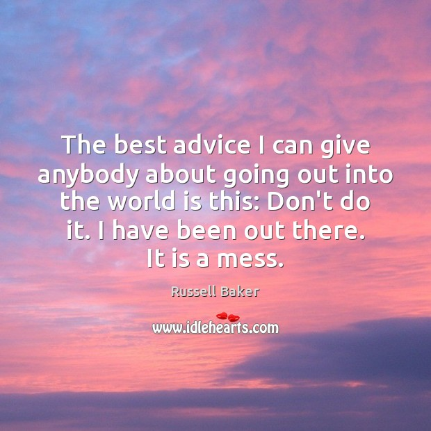Image, The best advice I can give anybody about going out into the