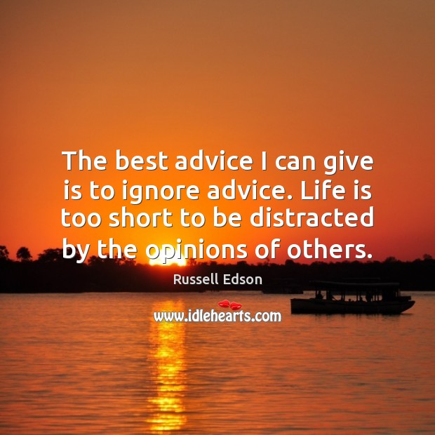 The best advice I can give is to ignore advice. Life is Life is Too Short Quotes Image