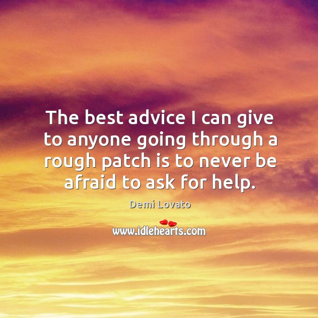 The best advice I can give to anyone going through a rough Never Be Afraid Quotes Image
