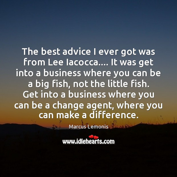 Image, The best advice I ever got was from Lee Iacocca…. It was