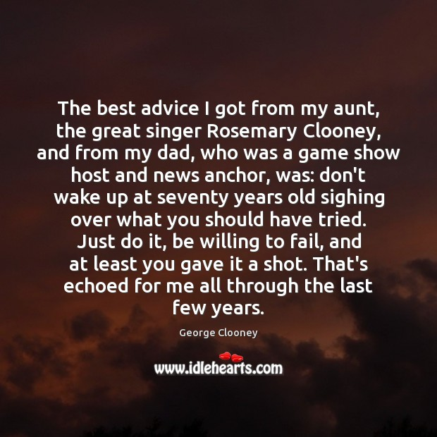 The best advice I got from my aunt, the great singer Rosemary George Clooney Picture Quote