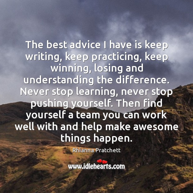 The best advice I have is keep writing, keep practicing, keep winning, Image