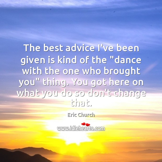 "The best advice I've been given is kind of the ""dance with Image"