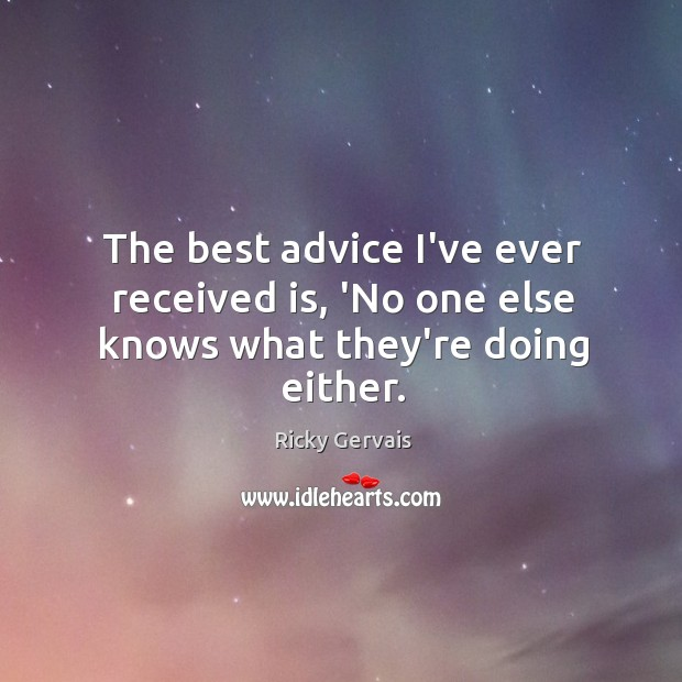 The best advice I've ever received is, 'No one else knows what they're doing either. Image
