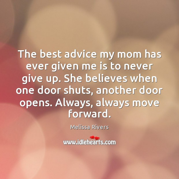 The best advice my mom has ever given me is to never Never Give Up Quotes Image