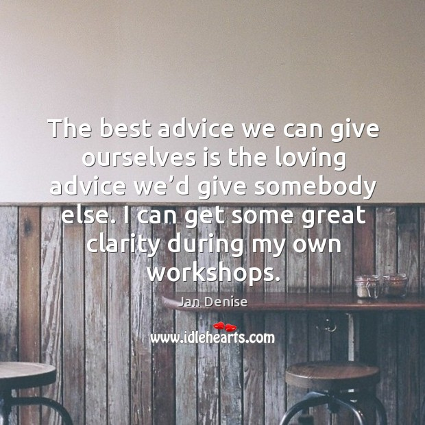 The best advice we can give ourselves is the loving advice we'd give somebody else. Image