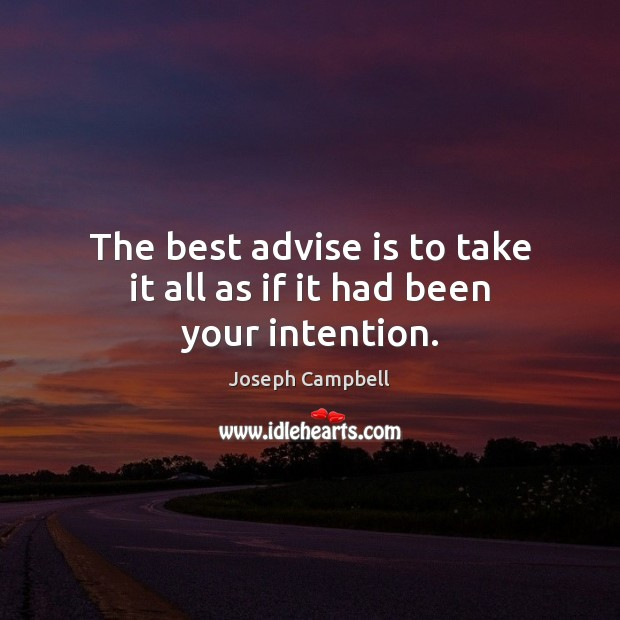 The best advise is to take it all as if it had been your intention. Image