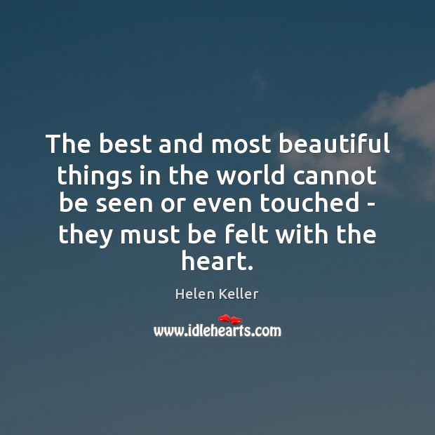 The best and most beautiful things in the world cannot be seen Helen Keller Picture Quote