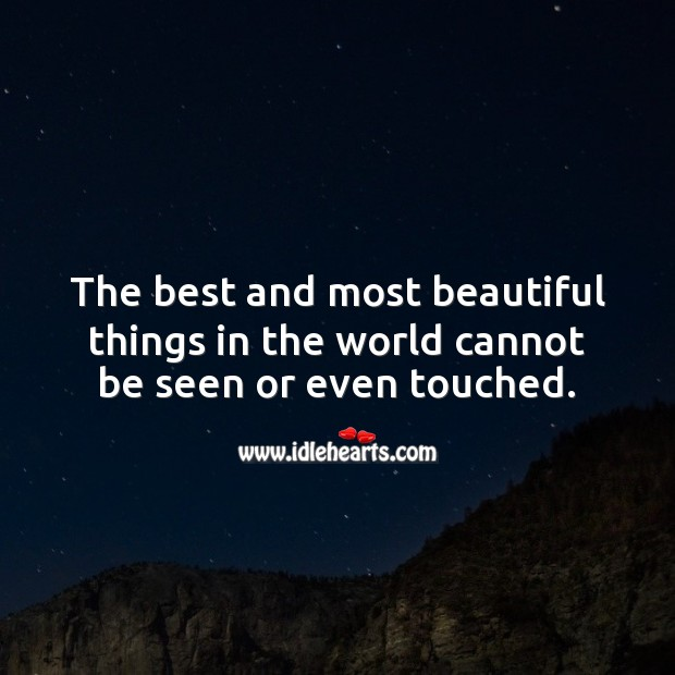 The best and most beautiful things in the world cannot be seen or even touched. Image