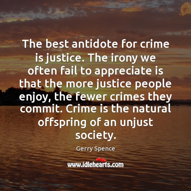 The best antidote for crime is justice. The irony we often fail Gerry Spence Picture Quote