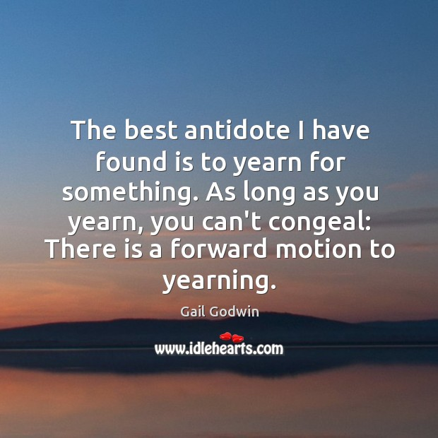 Image, The best antidote I have found is to yearn for something. As