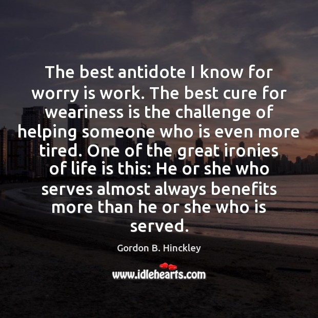 The best antidote I know for worry is work. The best cure Worry Quotes Image