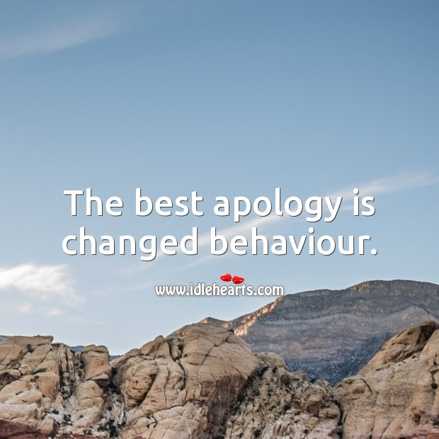 The best apology is changed behaviour. Apology Quotes Image