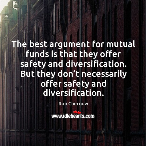 The best argument for mutual funds is that they offer safety and diversification. Image