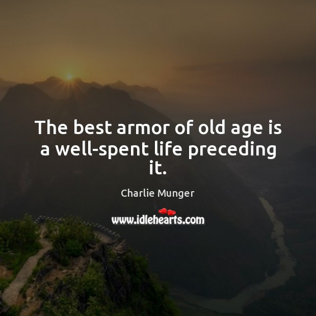 Image, The best armor of old age is a well-spent life preceding it.