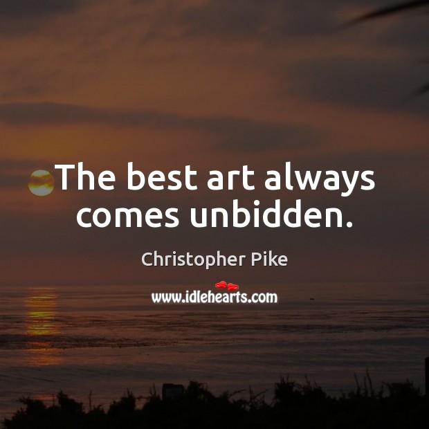 Image, The best art always comes unbidden.