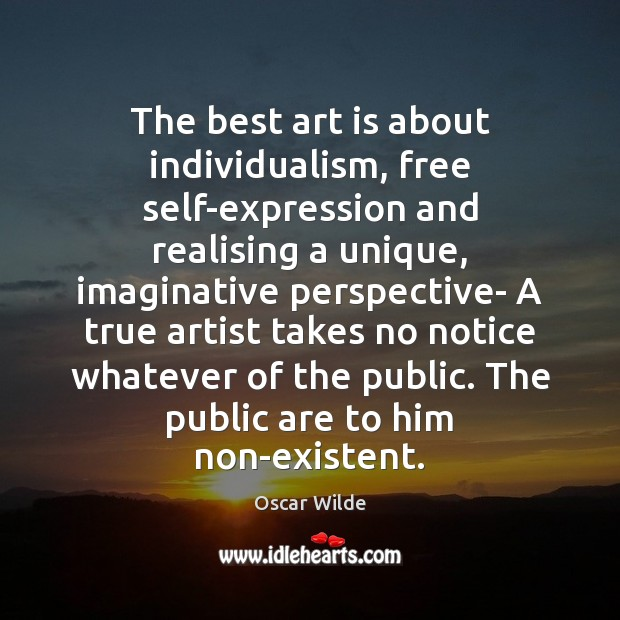 Image, The best art is about individualism, free self-expression and realising a unique,