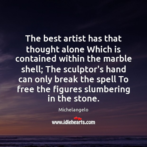 The best artist has that thought alone Which is contained within the Michelangelo Picture Quote