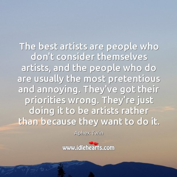 Image, The best artists are people who don't consider themselves artists, and the