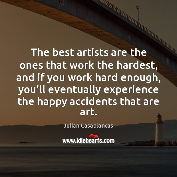 Image, The best artists are the ones that work the hardest, and if