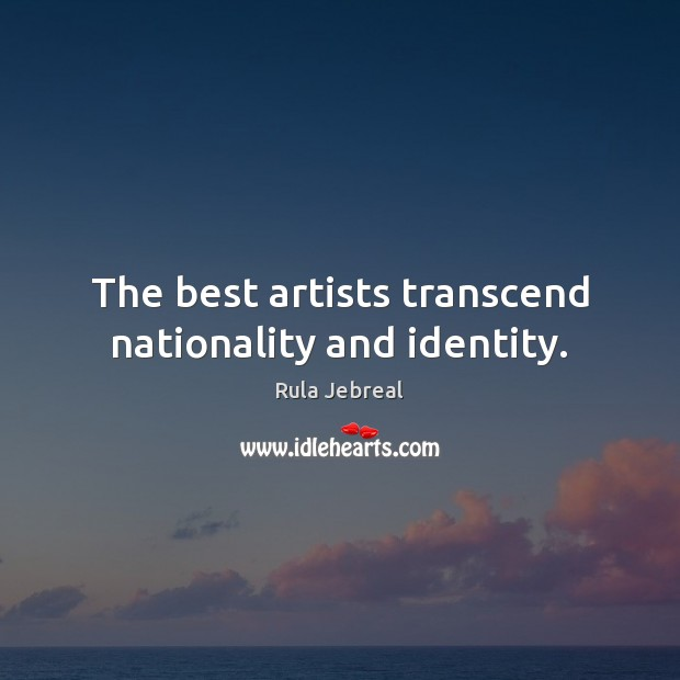 The best artists transcend nationality and identity. Image