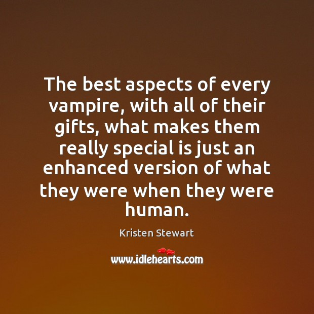 The best aspects of every vampire, with all of their gifts, what Kristen Stewart Picture Quote