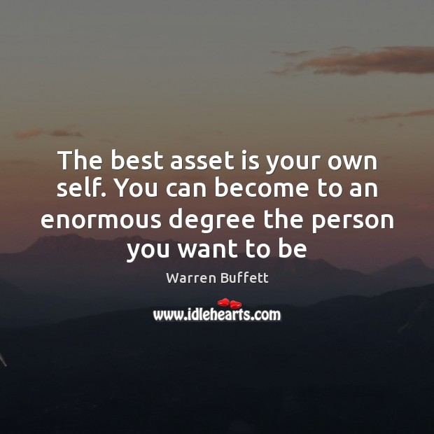 The best asset is your own self. You can become to an Image