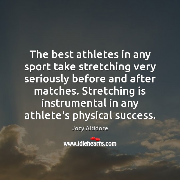 Image, The best athletes in any sport take stretching very seriously before and