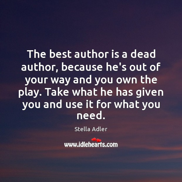 Image, The best author is a dead author, because he's out of your