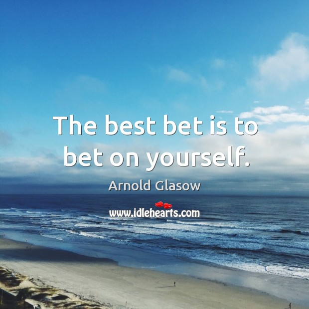 Image, The best bet is to bet on yourself.