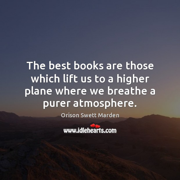 The best books are those which lift us to a higher plane Orison Swett Marden Picture Quote