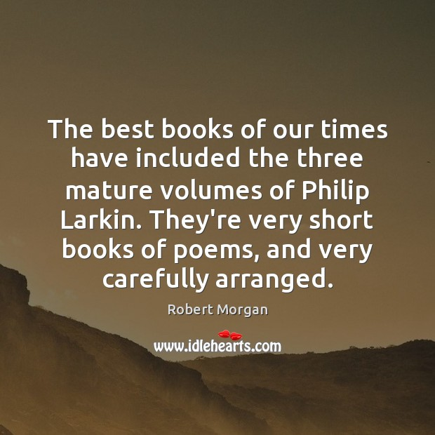 The best books of our times have included the three mature volumes Robert Morgan Picture Quote