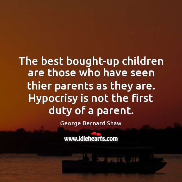 The best bought-up children are those who have seen thier parents as Image