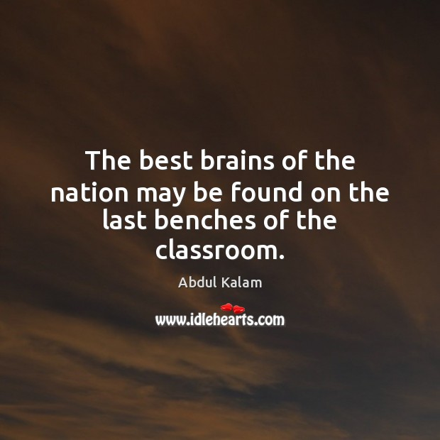 Image, The best brains of the nation may be found on the last benches of the classroom.