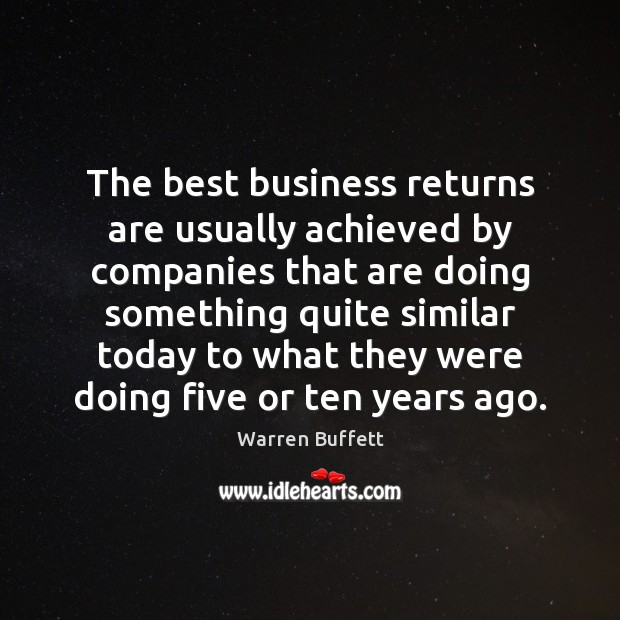 The best business returns are usually achieved by companies that are doing Image