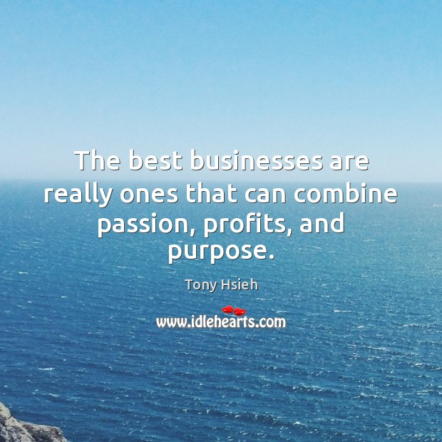 Image, The best businesses are really ones that can combine passion, profits, and purpose.